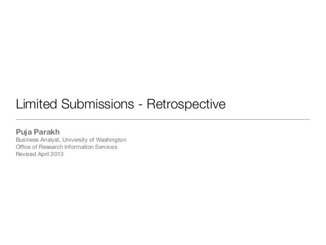 Limited Submissions - RetrospectivePuja ParakhBusiness Analyst, University of WashingtonOffice of Research Information Servi...
