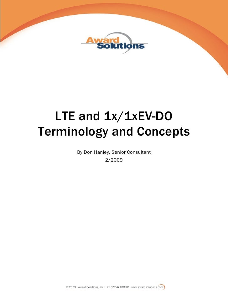 LTE and 1x/1xEV-DO Terminology and Concepts       By Don Hanley, Senior Consultant                  2/2009