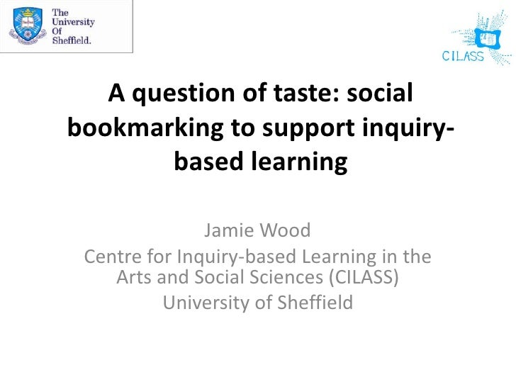 A question of taste: social bookmarking to support inquiry-based learning<br />Jamie Wood<br />Centre for Inquiry-based Le...