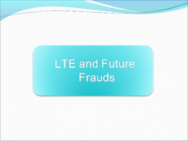 Lte and future frauds