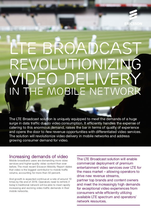 LTE Broadcast  revolutionizing  video delivery  in The Mobile network The LTE Broadcast solution is uniquely equipped to m...