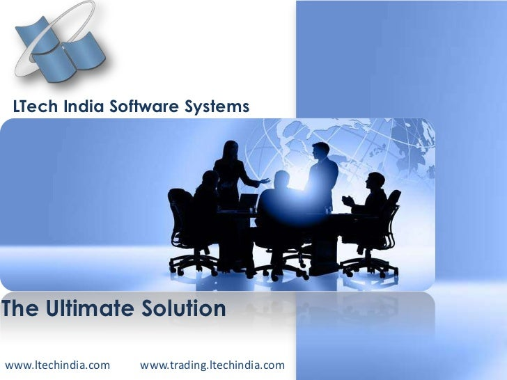 LTech India Software Systems<br />The Ultimate Solution<br />www.ltechindia.com<br />www.trading.ltechindia.com <br />