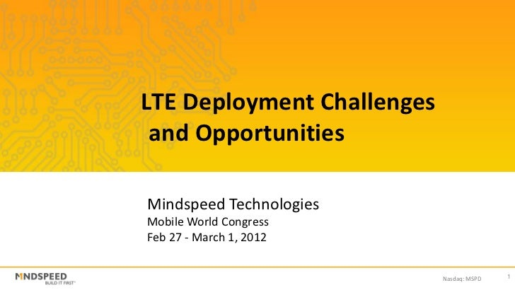 LTE Deployment Challenges and OpportunitiesMindspeed TechnologiesMobile World CongressFeb 27 - March 1, 2012              ...