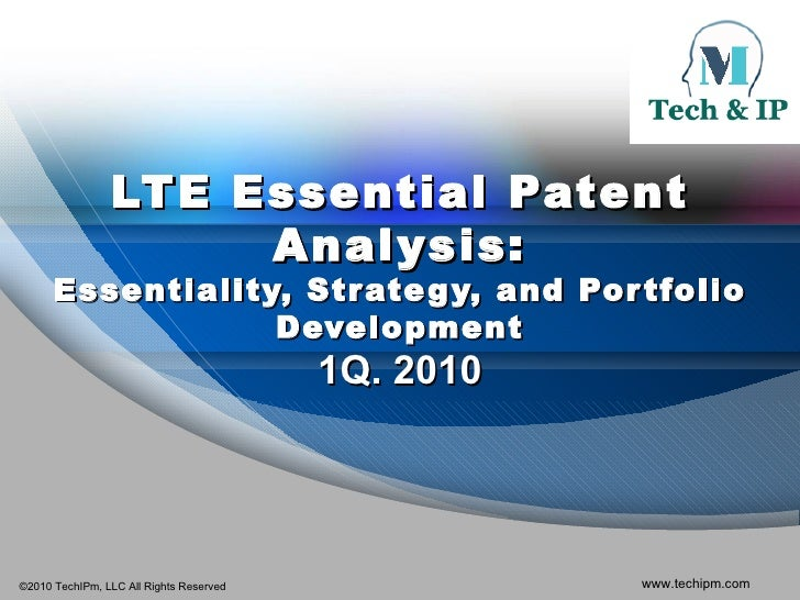 LTE Essential Patent Analysis: Essentiality, Strategy, and Portfolio Development 1Q. 2010
