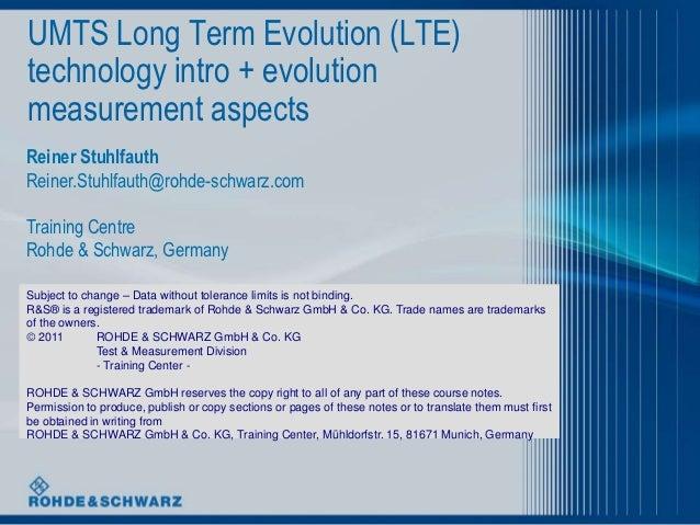 UMTS Long Term Evolution (LTE)technology intro + evolutionmeasurement aspectsReiner StuhlfauthReiner.Stuhlfauth@rohde-schw...