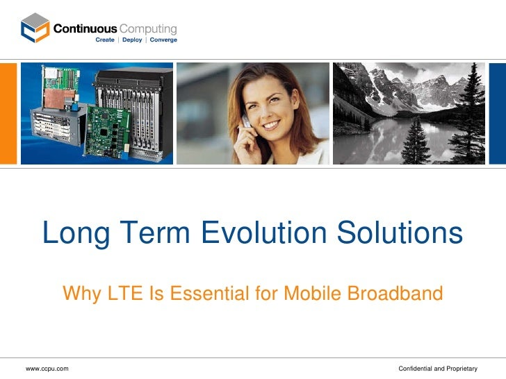 Long Term Evolution Solutions Why LTE Is Essential for Mobile Broadband