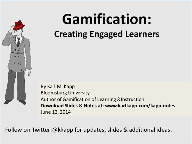Follow on Twitter:@kkapp for updates, slides & additional ideas. By Karl M. Kapp Bloomsburg University Author of Gamificat...