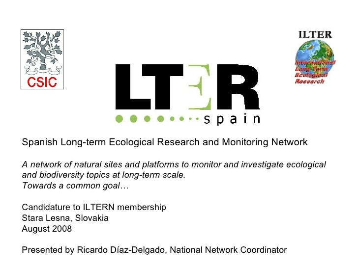 Spanish Long-term Ecological Research and Monitoring Network A network of natural sites and platforms to monitor and inves...