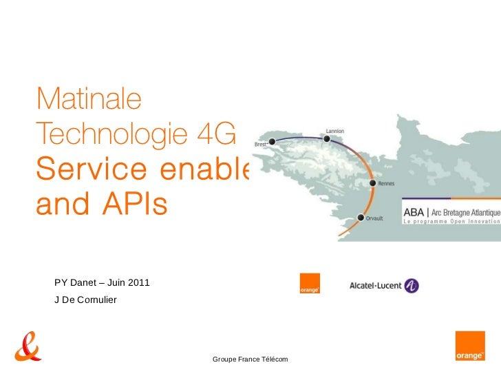 Matinale Technologie 4G Service enablers and APIs   PY Danet – Juin 2011 J De Cornulier