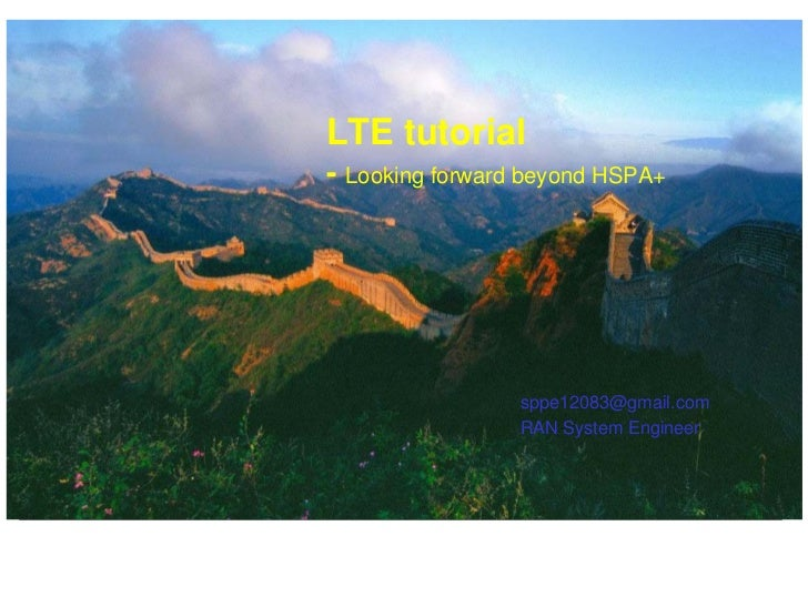 LTE tutorial - Looking forward beyond HSPA+                      sppe12083@gmail.com                  RAN System Engineer
