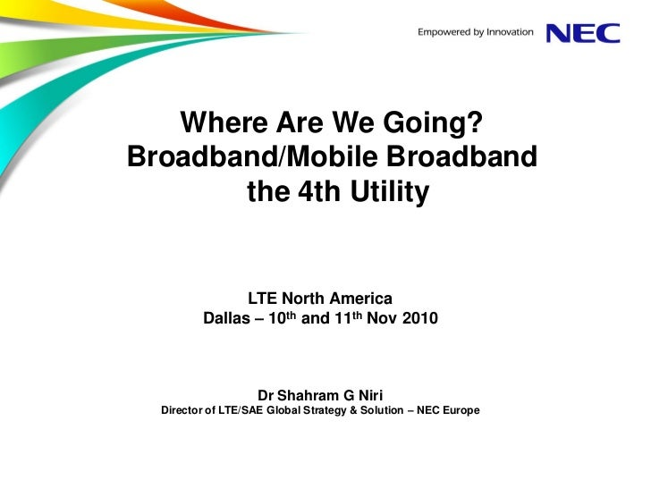 Where Are We Going?Broadband/Mobile Broadband       the 4th Utility               LTE North America         Dallas – 10th ...