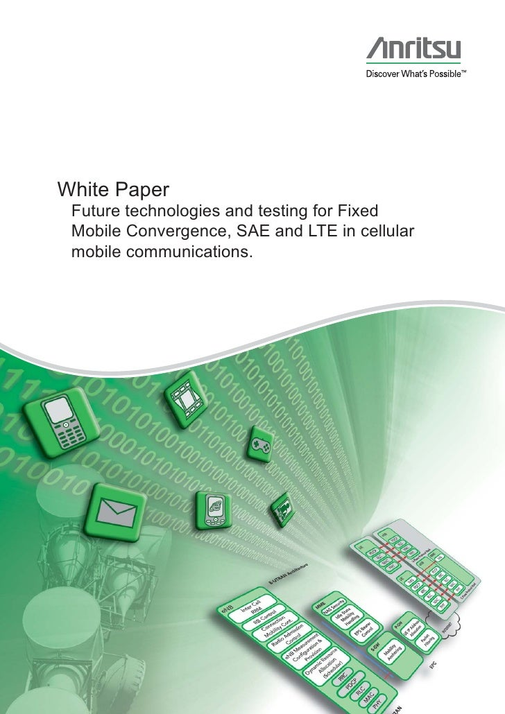 White Paper  Future technologies and testing for Fixed  Mobile Convergence, SAE and LTE in cellular  mobile communications.