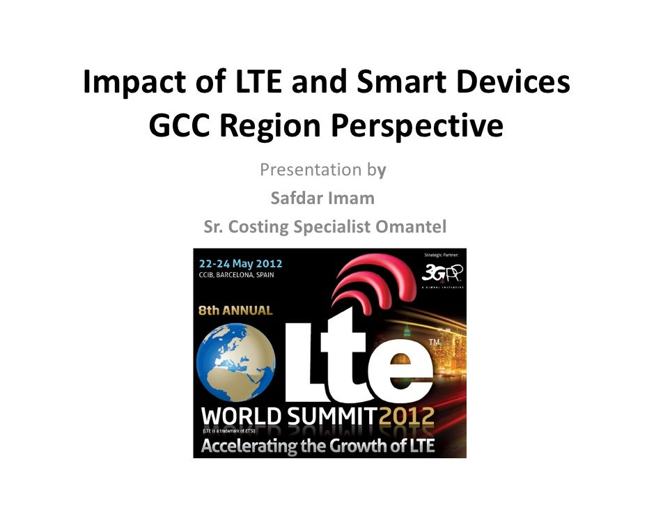 Impact of LTE and Smart Devices   GCC Region Perspective               Presentation by                 Safdar Imam       S...
