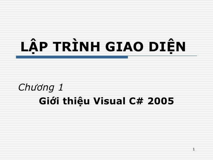 LẬP TRÌNH GIAO DIỆN  Chương 1 Giới thiệu Visual C# 2005