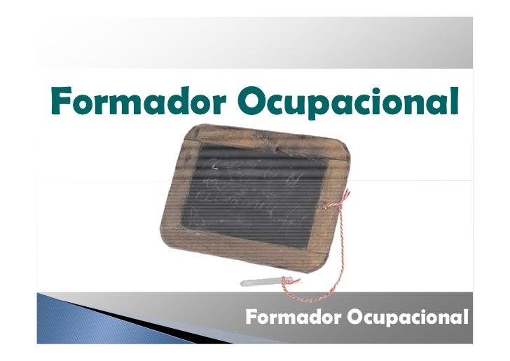 Formador Ocupacional         Formador Ocupacional