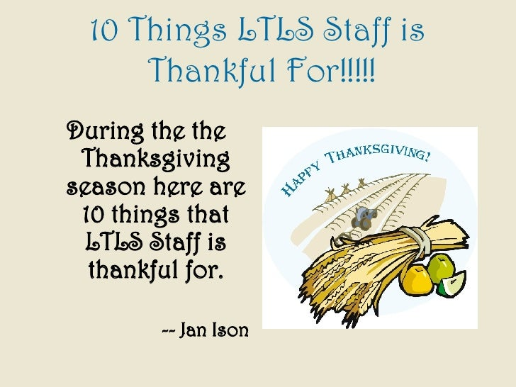 <ul><li>During the the Thanksgiving season here are 10 things that LTLS Staff is thankful for. </li></ul><ul><li>-- Jan Is...