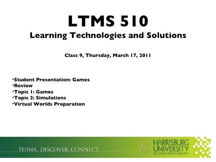 <ul><li>LTMS 510 Learning Technologies and Solutions Class 9, Tuesday, March 16, 2010 </li></ul><ul><li>Review </li></ul><...