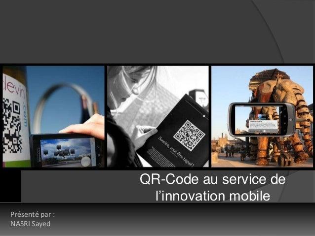 QR-Code au service de l'innovation mobile Présenté par : NASRI Sayed  www.irealite.com