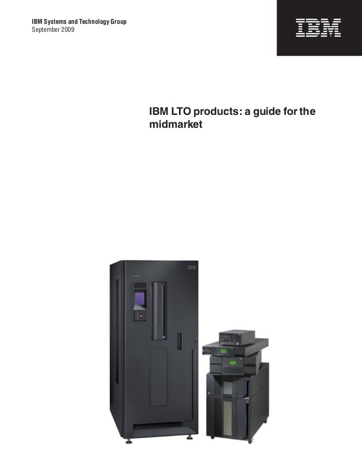 IBM Systems and Technology GroupSeptember 2009                                   IBM LTO products: a guide for the        ...