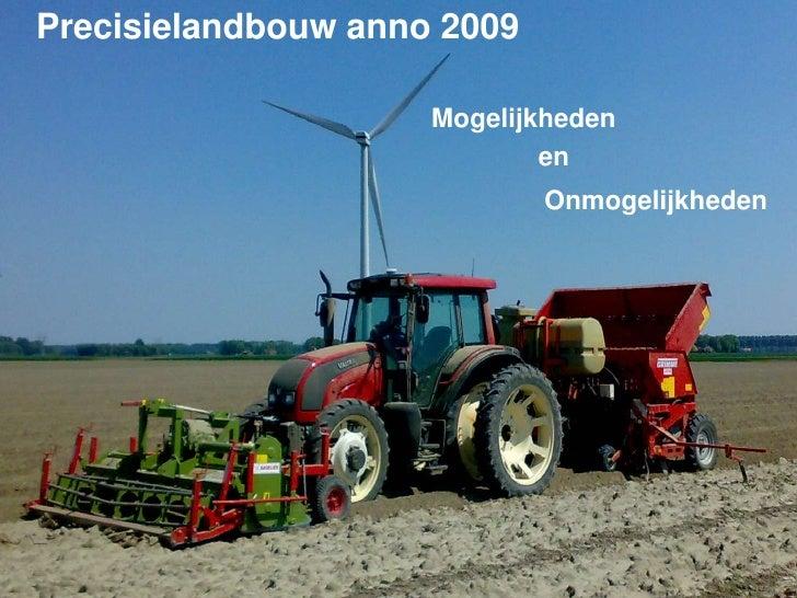 Precisielandbouw anno 2009<br />Mogelijkheden<br /><br /><br />en<br />Onmogelijkheden<br />