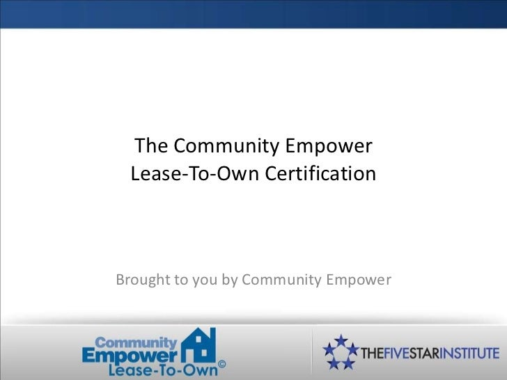 The Community Empower Lease-To-Own Certification Brought to you by Community Empower