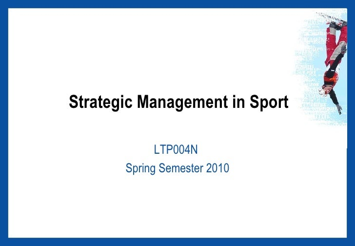 Strategic Management in Sport LTP004N  Spring Semester 2010