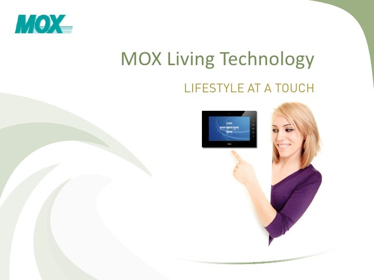 MOX Living Technology       LIFESTYLE AT A TOUCH