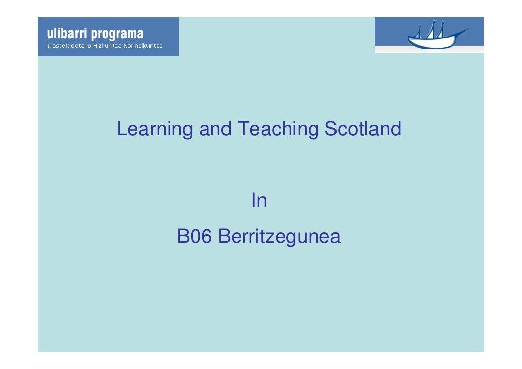 Learning and Teaching Scotland                 In       B06 Berritzegunea