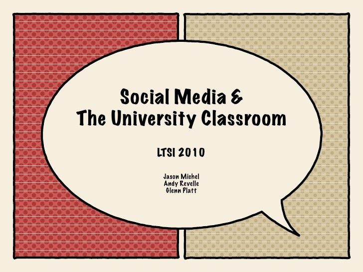 Social Media & The University Classroom          LTSI 2010            Jason Michel           Andy Revelle            Glenn...