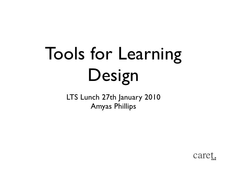 Tools for Learning      Design   LTS Lunch 27th January 2010          Amyas Phillips