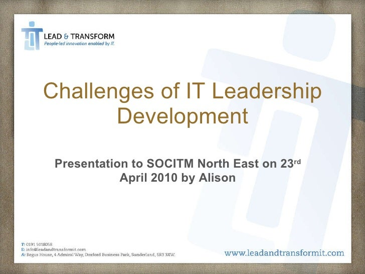 Challenges of IT Leadership Development Presentation to SOCITM North East on 23 rd  April 2010 by Alison