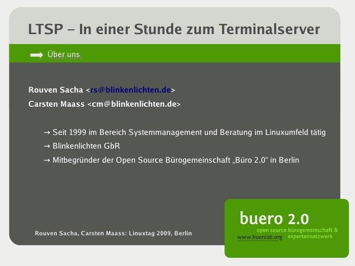 LTSP – In einer Stunde zum Terminalserver      Über uns      Über uns    Rouven Sacha <rs@blinkenlichten.de> Carsten Maass...