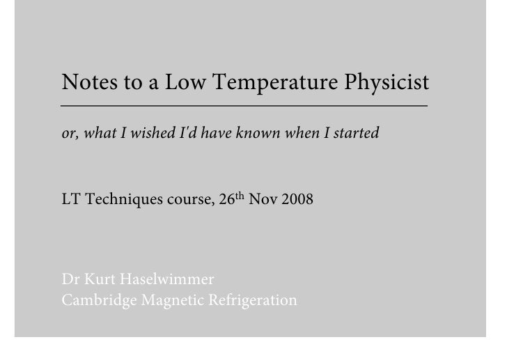 Notes to a Low Temperature Physicist  or, what I wished I'd have known when I started   LT Techniques course, 26th Nov 200...