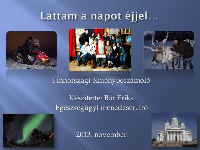 Finnországi élménybeszámoló  Készítette: Bor Erika Egészségügyi menedzser, író  2013. november