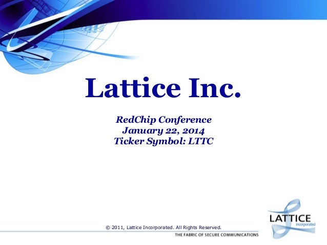 Lattice Inc. RedChip Conference January 22, 2014 Ticker Symbol: LTTC  © 2011, Lattice Incorporated. All Rights Reserved.