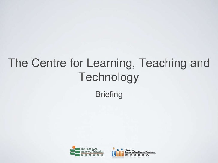 The Centre for Learning, Teaching and             Technology               Briefing