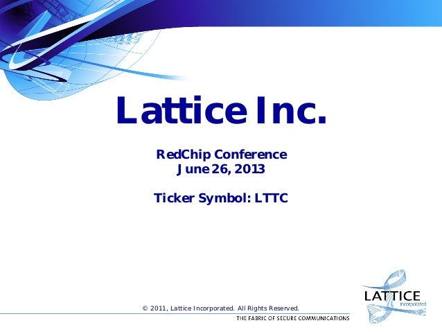 Lattice Inc.RedChip ConferenceJune 26, 2013Ticker Symbol: LTTC© 2011, Lattice Incorporated. All Rights Reserved.