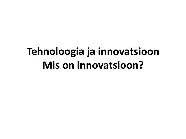 Tehnoloogia ja innovatsioon   Mis on innovatsioon?