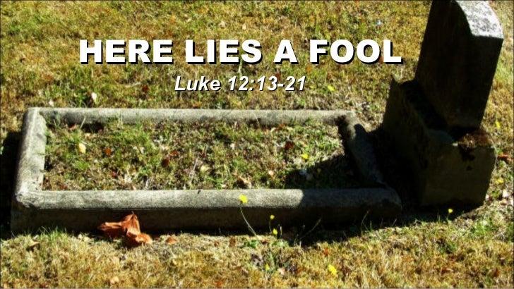 Lu 12 13-21_here_lies_fool