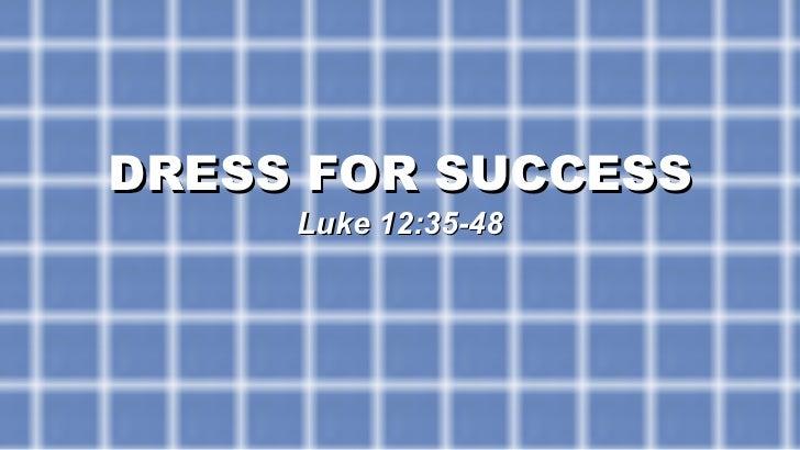 DRESS FOR SUCCESS Luke 12:35-48