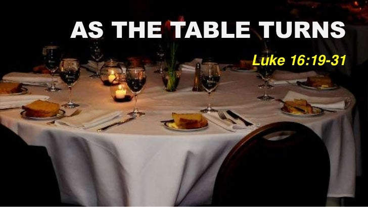 AS THE TABLE TURNS           Luke 16:19-31