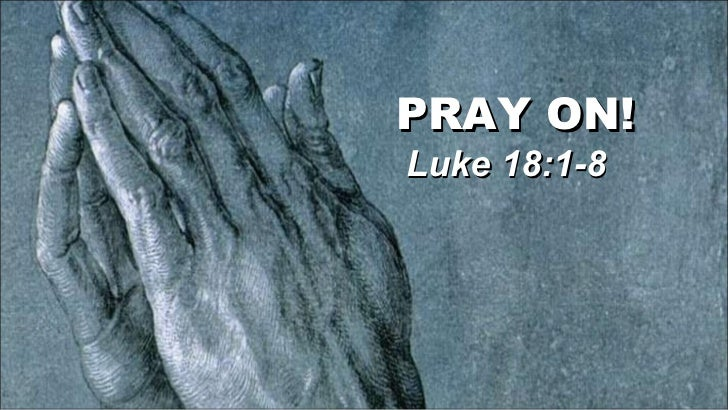 PRAY ON!  Luke 18:1-8