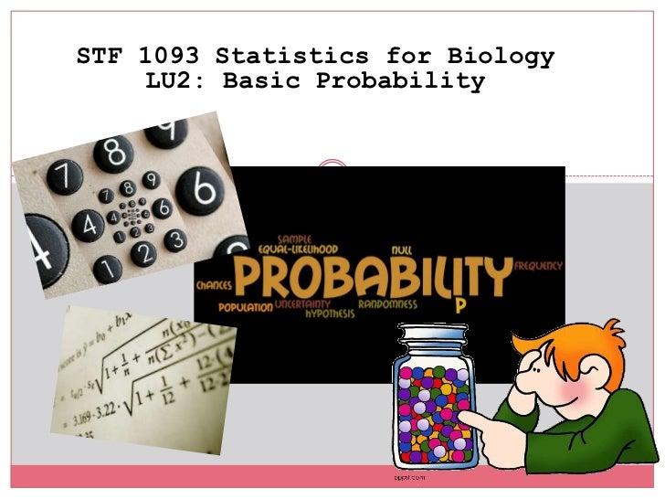 STF 1093 Statistics for Biology<br />LU2: Basic Probability<br />
