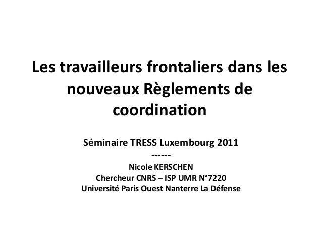 Les travailleurs frontaliers dans les     nouveaux Règlements de            coordination       Séminaire TRESS Luxembourg ...