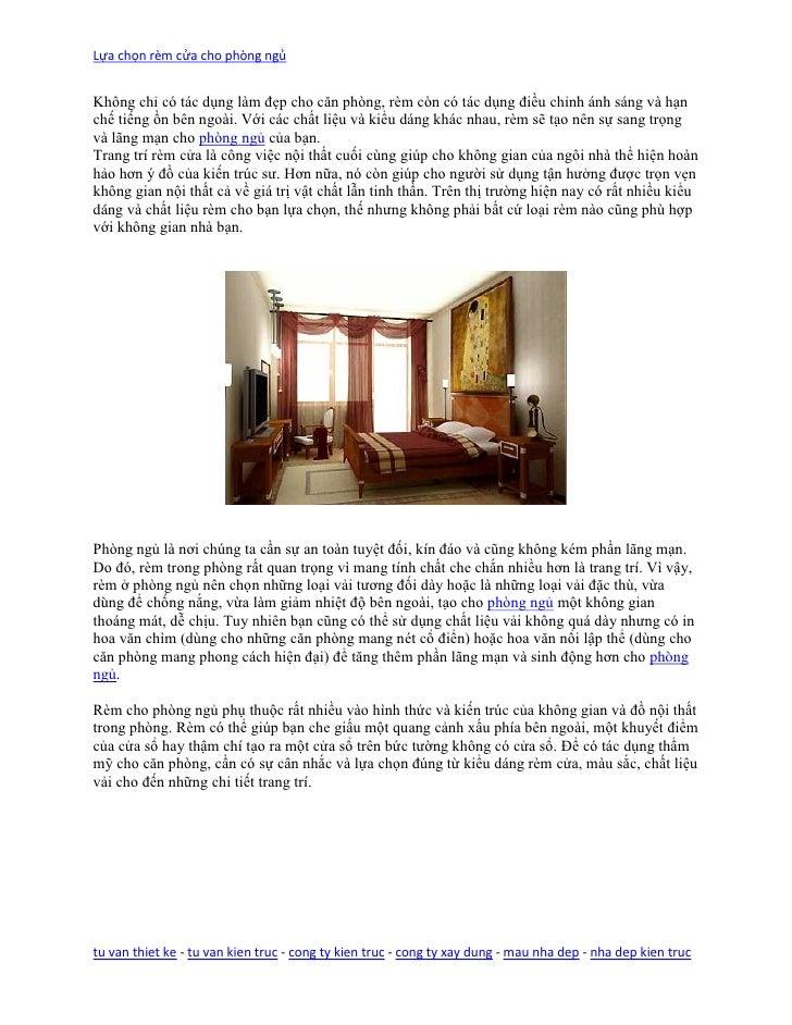Lựa chọn rèm cửa cho phòng ngủKhông chỉ có tác dụng làm đẹp cho căn phòng, rèm còn có tác dụng điều chỉnh ánh sáng và hạnc...
