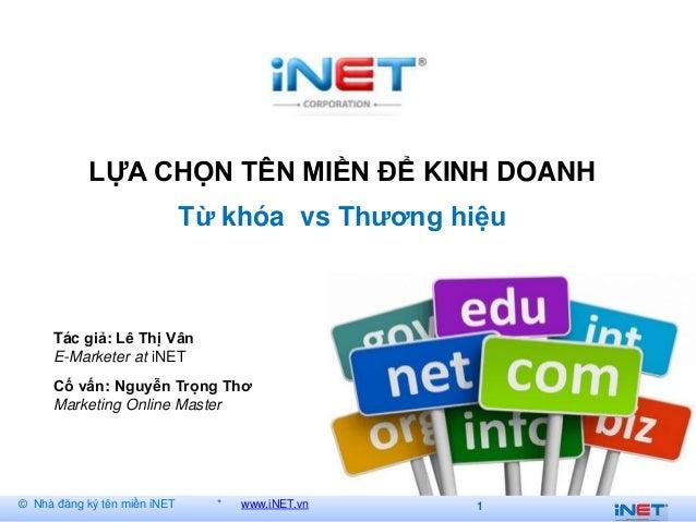LỰA CHỌN TÊN MIỀN ĐỂ KINH DOANH                              Từ khóa vs Thƣơng hiệu      Tác giả: Lê Thị Vân      E-Market...
