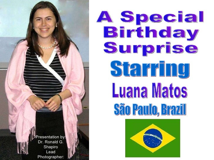 Happy Birthday Luana Matos São Paulo, Brazil Dr. Ronald G. Shapiro, Presenter Hitesh Patel, Photographer A Special Birthda...
