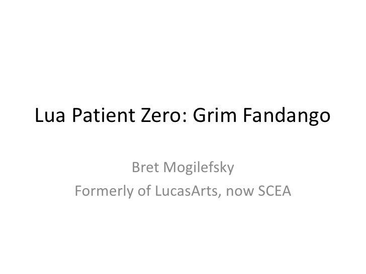 Lua Patient Zero: Grim Fandango<br />Bret Mogilefsky<br />Formerly of LucasArts, now SCEA<br />