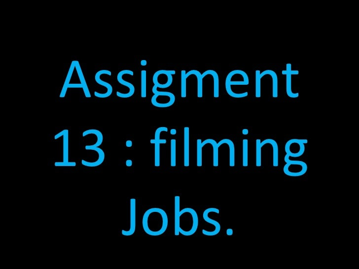 Assigment13 : filming   Jobs.