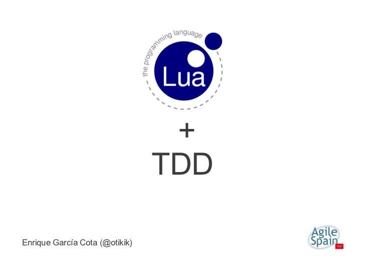 +                                TDDEnrique García Cota (@otikik)